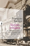 François Jarrige - Technocritiques - Du refus des machines à la contestation des technosciences.