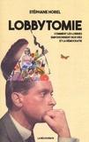 Stéphane Horel - Lobbytomie - Comment les lobbies empoisonnent nos vies et la démocratie.