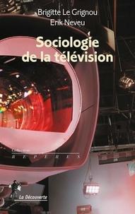 Brigitte Le Grignou et Erik Neveu - Sociologie de la télévision.