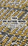 Marie Kock - Yoga, une histoire-monde - De Birkam aux Beatles, du LSD à la quête de soi : le récit d'une conquête.