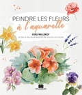 Evelyne Leroy - Peindre les fleurs à l'aquarelle.