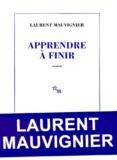 Apprendre à finir / Laurent Mauvignier | Mauvignier, Laurent (1967-....)