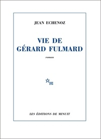 Jean Echenoz - Vie de Gérard Fulmard.