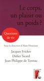 Jacques Fricker et Alain Houziaux - Le corps, un plaisir ou un poids ?.
