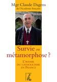 Claude Dagens et Benoît Guillou - Survie ou métamorphose ? - L'avenir du catholicisme en France.