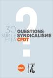 CFDT - 30 questions sur le syndicalisme et la CFDT.