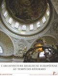 Monique Chatenet et Claude Mignot - L'architecture religieuse européenne au temps des Réformes : héritage de la Renaissance et nouvelles problématiques.