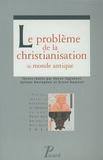 Hervé Inglebert et Sylvain Destephen - Le problème de la christianisation du monde antique.
