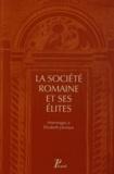 Robinson Baudry et Sylvain Destephen - La société romaine et ses élites - Hommages à Elizabeth Deniaux.