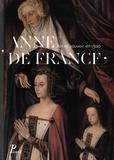 Thierry Crépin-Leblond et Monique Chatenet - Anne de France - Art et pouvoir en 1500.