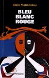 Alain Mabanckou - Bleu-Blanc-Rouge.
