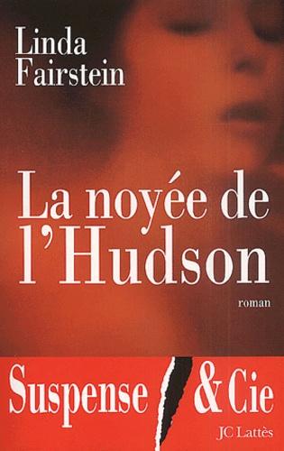 La Noyée de l'Hudson / Linda Fairstein | FAIRSTEIN, Linda. Auteur