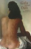 Sophie Delassein - Gala pour Dali - Biographie d'un couple.