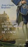 Jean-Claude Rogliano - Les mille et une vies de Théodore, roi de Corse.