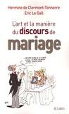 Hermine de Clermont-Tonnerre et Eric Le Gall - L'art et la manière du discours de mariage.