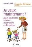 Elizabeth Crary - Je veux, maintenant ! - Aider les enfants à tolérer frustrations et déceptions.