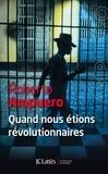 Roberto Ampuero - Quand nous étions révolutionnaires.