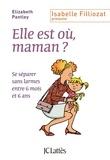 Elizabeth Pantley - Elle est où, maman ? - Se séparer sans larmes entre 6 mois et 6 ans.