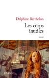 Les corps inutiles / Delphine Bertholon | Bertholon, Delphine (1976-....)