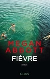 Fièvre / Megan Abbott | Abbott, Megan E. (1971-....)