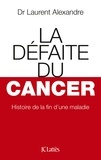Laurent Alexandre - La défaite du cancer.