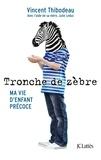 Vincent Thibodeau - Tronche de zèbre - Ma vie d'enfant précoce.