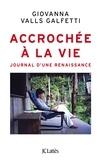 Giovanna Valls Galfetti - Accrochée à la vie - Journal d'une renaissance.