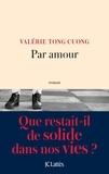 Par amour : roman / Valérie Tong Cuong | Tong Cuong, Valérie (1964-....). Auteur