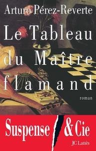 Arturo Pérez-Reverte - Le Tableau du Maître flamand.