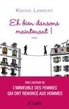 Eh bien, dansons maintenant ! : roman / Karine Lambert | Lambert, Karine - Photographe et romancière belge. Auteur