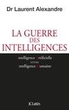 Laurent Alexandre - La guerre des intelligences.