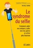 Michele Borba - Le syndrome du selfie - Comment aider nos enfants à aller vers les autres et à être plus heureux.
