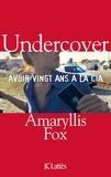 Amaryllis Fox - Undercover - Avoir vingt ans à la CIA.