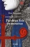 Eric Fouassier - Par deux fois tu mourras - Les Francs Royaume.