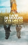 vie sans toi (La) : roman   Moulins, Xavier de (1971-....). Auteur