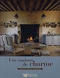 Hélène Caure et Marie Girardot - Une maison de charme - Secrets et astuces d'autrefois.
