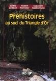 Valéry Zeitoun et Hubert Forestier - Préhistoires au sud du Triangle d'Or.