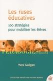 Les ruses éducatives : 100 stratégies pour mobiliser les élèves / Yves Guégan   Guégan, Yves