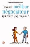 Laurent Combalbert - Devenez meilleur négociateur que votre (ex) conjoint ! - De la séduction à la séparation, tout est négociation !.