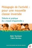 """Alain Taurisson et Claire Herviou - Pédagogie de l'activité : pour une nouvelle classe inversée - Théorie et pratique du """"travail d'apprendre""""."""