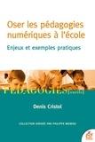Denis Cristol - Oser les pédagogies numériques à l'école - Enjeux et exemples pratiques.