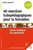 Thierry Beaufort - 40 exercices ludopédagogiques pour la formation - Savoir impliquer les apprenants.
