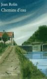 Jean Rolin - Chemins d'eau.