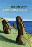 Tristan Savin - Esprit des lieux - Chroniques du monde.