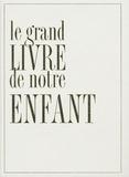 Diane de Selliers et Alain Meylan - Le Grand Livre de notre Enfant.