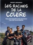 Vincent Jarousseau - Les racines de la colère - Deux ans d'enquête dans une France qui n'est pas en marche.