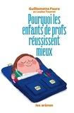 Guillemette Faure et Louise Tourret - Pourquoi les enfants de profs réussissent mieux.