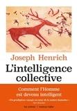 Joseph Henrich - L'intelligence collective - Comment expliquer la réussite de l'espèce humaine.