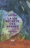 Peter Wohlleben - La vie secrète des arbres - Ce qu'ils ressentent - Comment ils communiquent.