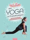 Sabine Rabourdin - Mon yoga en 10 minutes par jour - Pratiquez au quotidien grâce à une séance pas à pas.